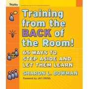Training from the Back of the Room! by Sharon L. Bowman