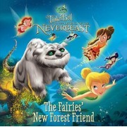 Disney Fairies: Tinker Bell and the Legend of the Neverbeast: The Fairies' New Forest Friend by Celeste Sisler