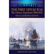 The First Opium War - The Chinese Expedition 1840-1842 - The Illustrated Edition by Duncan McPherson