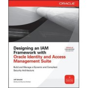Designing an IAM Framework with Oracle Identity and Access Management Suite by Jeff Scheidel
