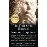 The Four Secret Rings of Love and Happiness: Discover the Keys That Open the Secret to Self-Love, Intimacy, Communication and Common Goals & Values in