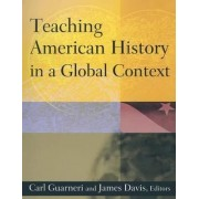 Teaching American History in a Global Context by Carl J. Guarneri