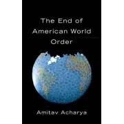 The End of American World Order by Amitav Acharya