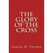 The Glory of the Cross by Samuel M Zwemer