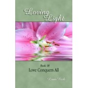 Loving Light Book 18, Love Conquers All by Liane Rich
