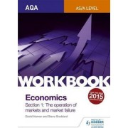 AQA as/A-Level Economics Workbook Section 1: the Operation of Markets and Market Failure by Steve Stoddard