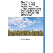 The Coming Crisis of the World, Or, the Great Battle and the Golden Age by Hollis Read
