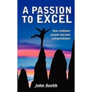 A Passion to Excel by John Booth