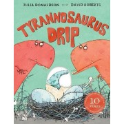 Tyrannosaurus Drip 10th Anniversary Edition by Julia Donaldson