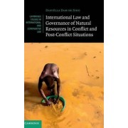 International Law and Governance of Natural Resources in Conflict and Post-Conflict Situations by Dani