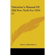 Valentine's Manual of Old New York for 1916-17 by Henry Collins Brown