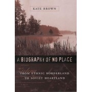 A Biography of No Place by Kate Brown