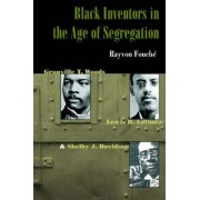 Black Inventors in the Age of Segregation by Rayvon Fouche
