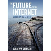 The Future of the Internet---and How to Stop it by Jonathan Zittrain