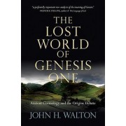 The Lost World of Genesis One by Dr John H Walton