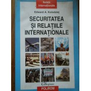 Securitatea Si Relatiile Internationale - E.a. Kolodziej