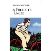 A Prefect's Uncle by P G Wodehouse