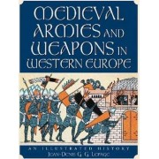 Medieval Armies and Weapons in Western Europe by Jean-Denis Lepage