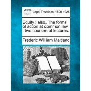 Equity; Also, the Forms of Action at Common Law by Frederic William Maitland