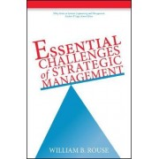 Essential Challenges of Strategic Management by William B. Rouse