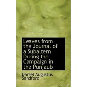 Leaves from the Journal of a Subaltern During the Campaign in the Punjaub by Daniel Augustus Sandford