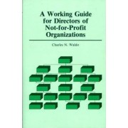 A Working Guide for Directors of Not-for-profit Organizations by Charles N. Waldo