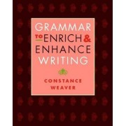 Grammar to Enrich & Enhance Writing by Constance Weaver