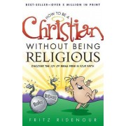 How to Be a Christian Without Being Religious by Fritz Ridenour