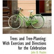 Trees and Tree-Planting by John B Peaslee