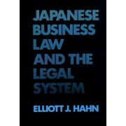 Japanese Business Law and the Legal System by E.J. Hahn