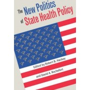 The New Politics of State Health Policy by Robert B. Hackey