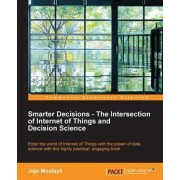 Smarter Decisions -The Intersection of Internet of Things and Decision Science by Jojo Moolayil