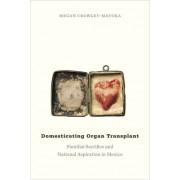 Domesticating Organ Transplant: Familial Sacrifice and National Aspiration in Mexico
