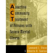 Assertive Community Treatment of Persons with Severe Mental Illness by Leonard I. Stein