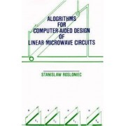 Algorithms for Computer-aided Design of Linear Microwave Circuits by Stanislaw Rosloniec