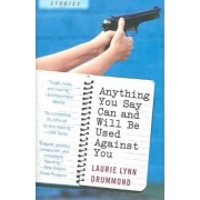 Anything You Say Can and Will be Used against You by Laurie Lynn Drummond