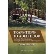 Transitions to Adulthood for Youth with Disabilities Through an Occupational Therapy Lens by Debra W. Stewart