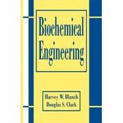 Biochemical Engineering by Harvey W. Blanch