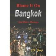 Blame It on Bangkok by J F Gump