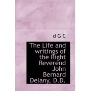 The Life and Writings of the Right Reverend John Bernard Delany, D.D. by D G C