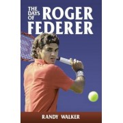 The Days of Roger Federer by Randy Walker