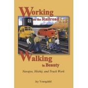 Working on the Railroad, Walking in Beauty by Jay Youngdahl