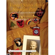 United States Army Shoulder Patches & Related Insignia from World War I to Korea: 41st Division to 106th Division Volume 2 by William Keller