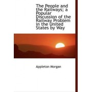 The People and the Railways; A Popular Discussion of the Railway Problem in the United States by Way by Appleton Morgan