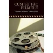 Cum se fac filmele - Frederic Strauss Anne Huet