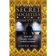 Secret Societies of America's Elite by Steven Sora