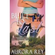 Built to Last by Aurora Rey