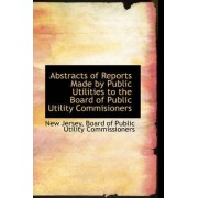 Abstracts of Reports Made by Public Utilities to the Board of Public Utility Commisioners by New Jersey