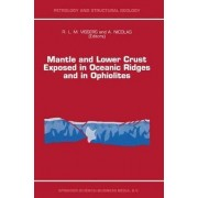 Mantle and Lower Crust Exposed in Oceanic Ridges and in Ophiolites by R.L.M Vissers