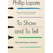 To Show and to Tell by Professor of Professional Practice Phillip Lopate